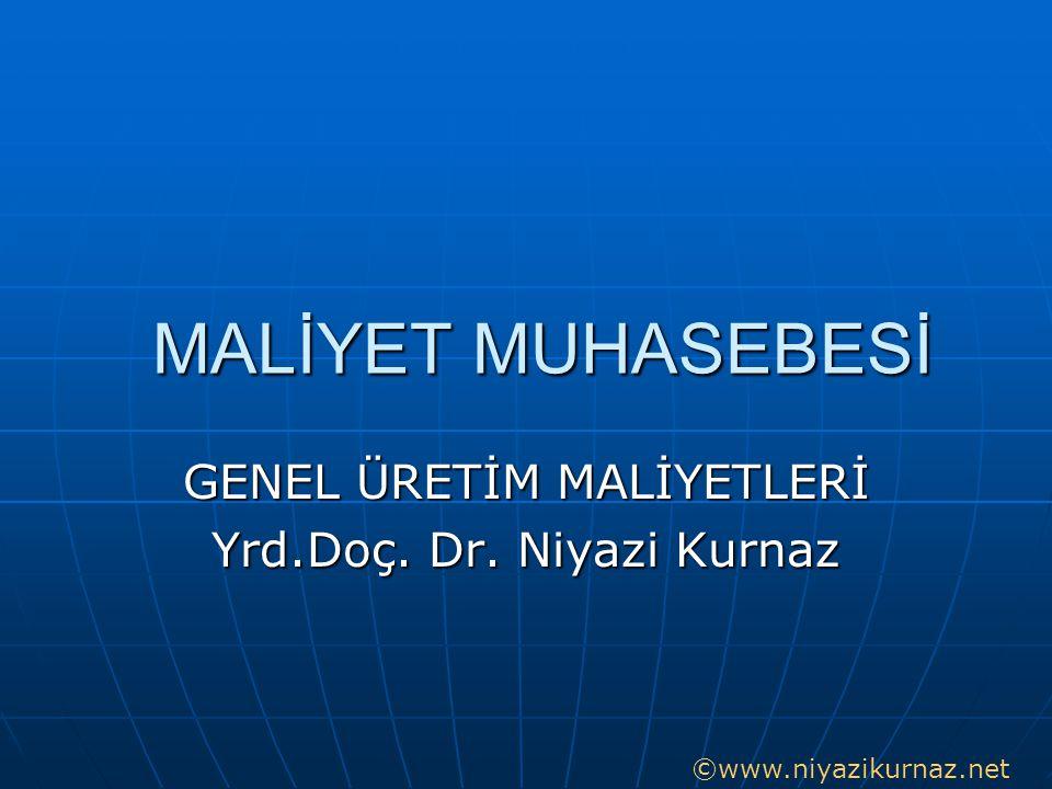 GENEL ÜRETİM MALİYETLERİ Yrd.Doç. Dr. Niyazi Kurnaz