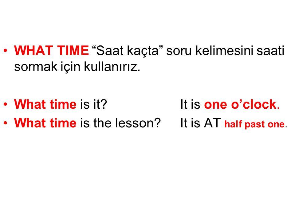 WHAT TIME Saat kaçta soru kelimesini saati sormak için kullanırız.