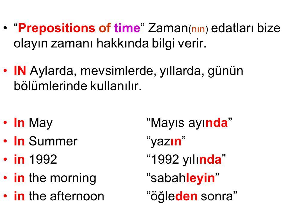 Prepositions of time Zaman(nın) edatları bize olayın zamanı hakkında bilgi verir.