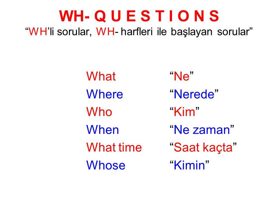 WH- Q U E S T I O N S WH'li sorular, WH- harfleri ile başlayan sorular