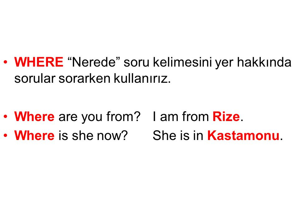 WHERE Nerede soru kelimesini yer hakkında sorular sorarken kullanırız.