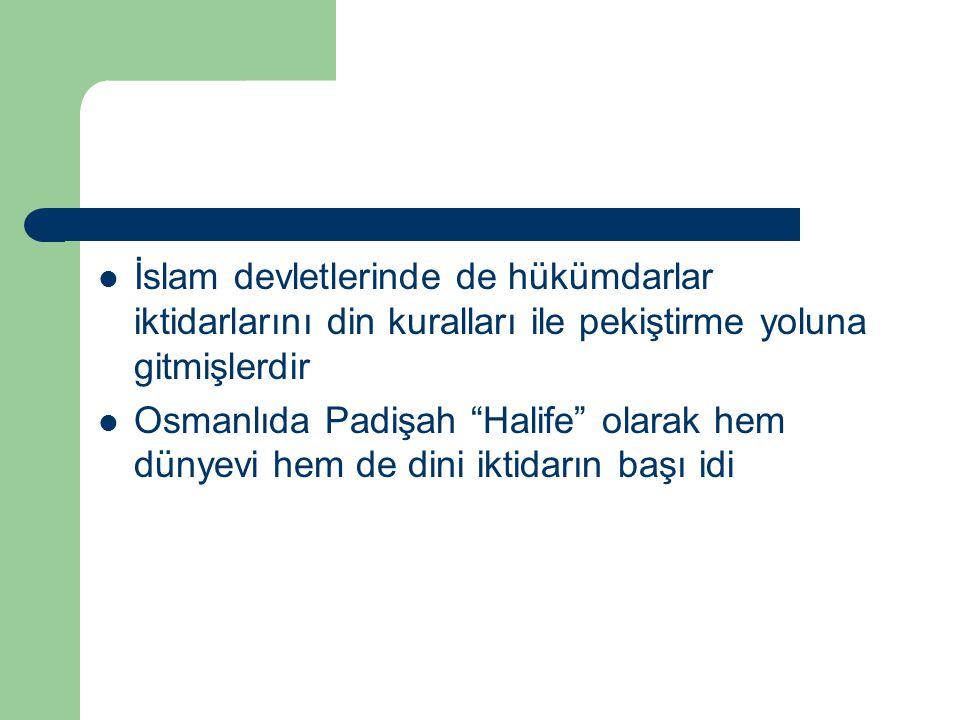 İslam devletlerinde de hükümdarlar iktidarlarını din kuralları ile pekiştirme yoluna gitmişlerdir