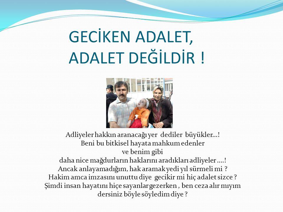 GECİKEN ADALET, ADALET DEĞİLDİR !