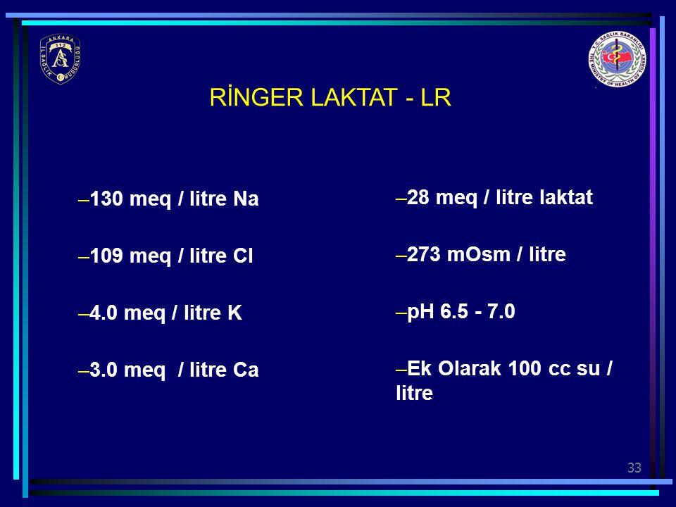 RİNGER LAKTAT - LR 130 meq / litre Na 28 meq / litre laktat