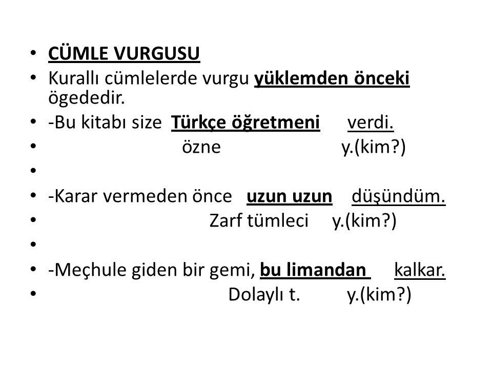 CÜMLE VURGUSU Kurallı cümlelerde vurgu yüklemden önceki ögededir. -Bu kitabı size Türkçe öğretmeni verdi.