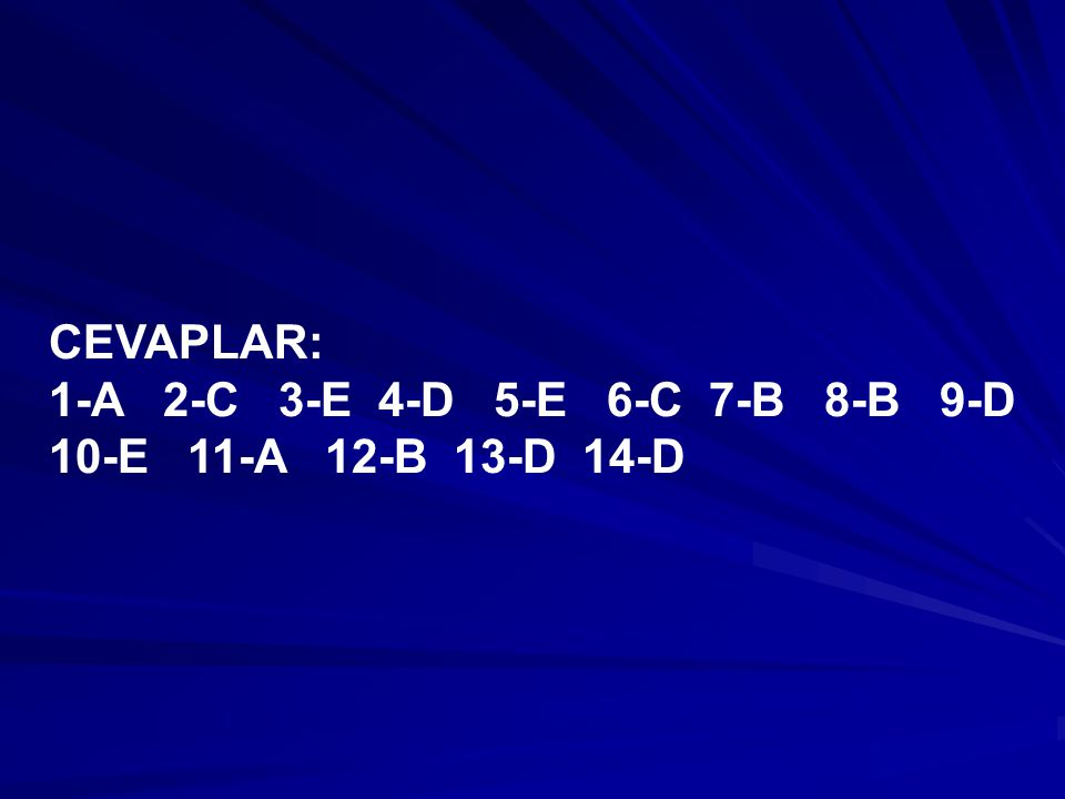 CEVAPLAR: 1-A 2-C 3-E 4-D 5-E 6-C 7-B 8-B 9-D 10-E 11-A 12-B 13-D 14-D