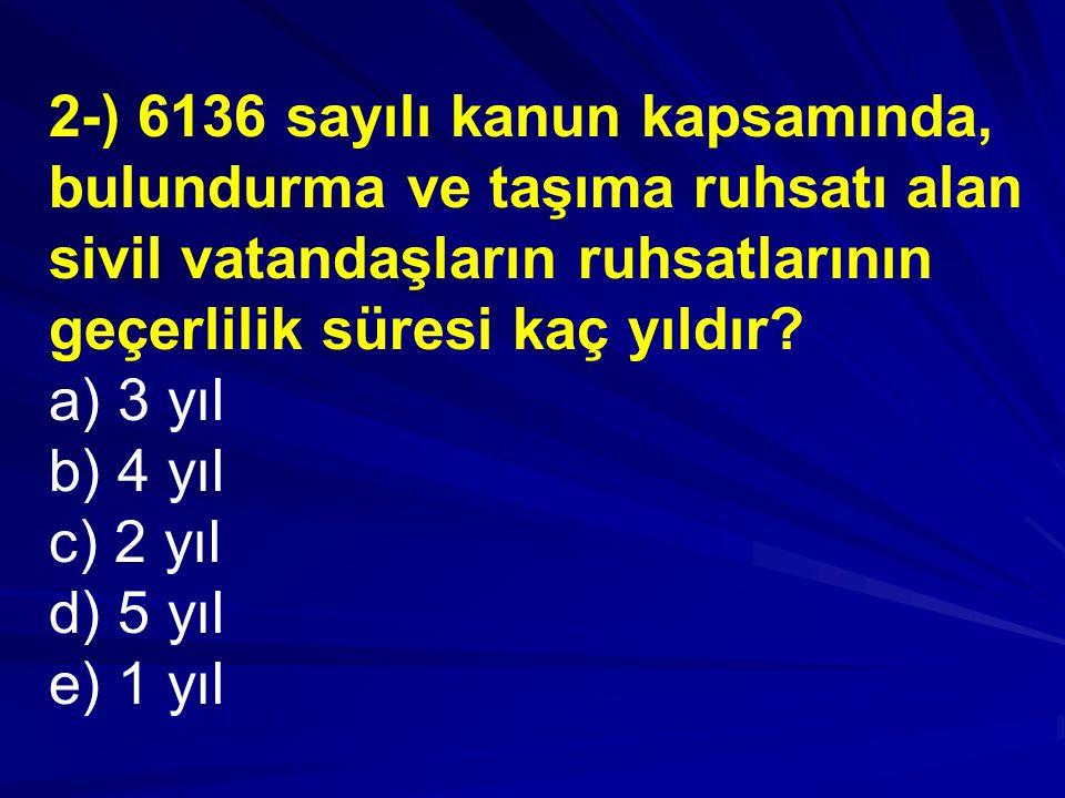2-) 6136 sayılı kanun kapsamında, bulundurma ve taşıma ruhsatı alan sivil vatandaşların ruhsatlarının geçerlilik süresi kaç yıldır