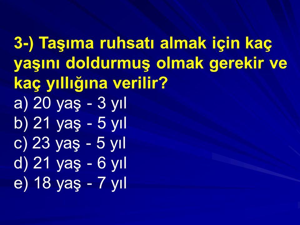 3-) Taşıma ruhsatı almak için kaç yaşını doldurmuş olmak gerekir ve kaç yıllığına verilir