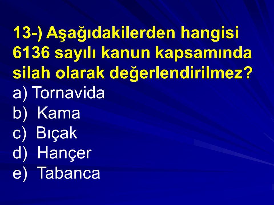 13-) Aşağıdakilerden hangisi 6136 sayılı kanun kapsamında silah olarak değerlendirilmez