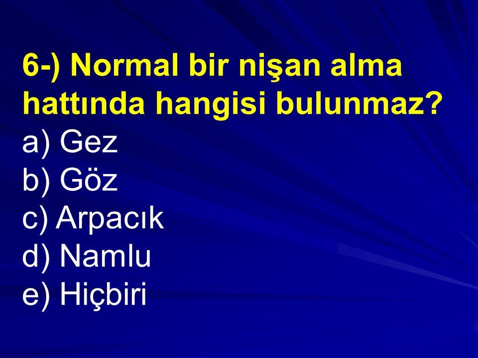6-) Normal bir nişan alma hattında hangisi bulunmaz