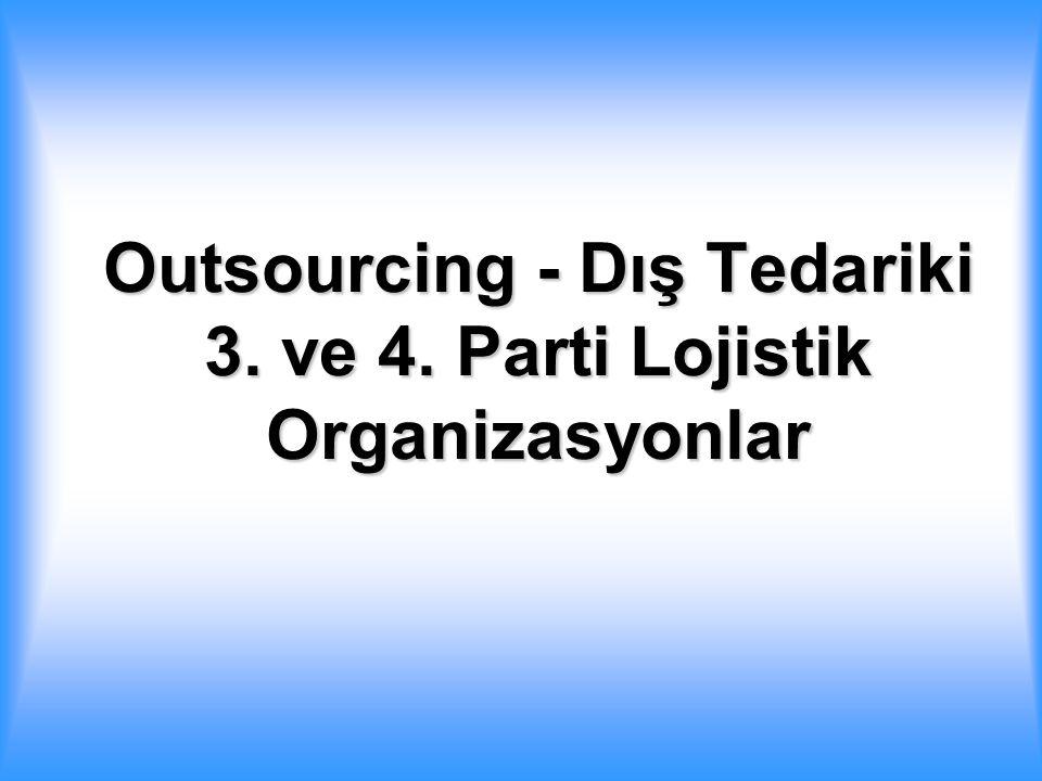 Outsourcing - Dış Tedariki 3. ve 4. Parti Lojistik Organizasyonlar