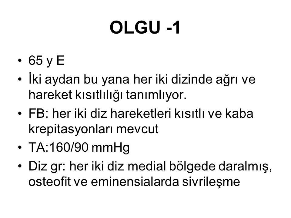 OLGU -1 65 y E. İki aydan bu yana her iki dizinde ağrı ve hareket kısıtlılığı tanımlıyor.