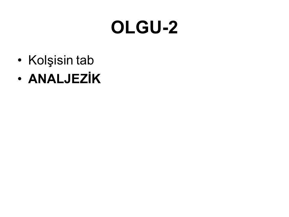 OLGU-2 Kolşisin tab ANALJEZİK