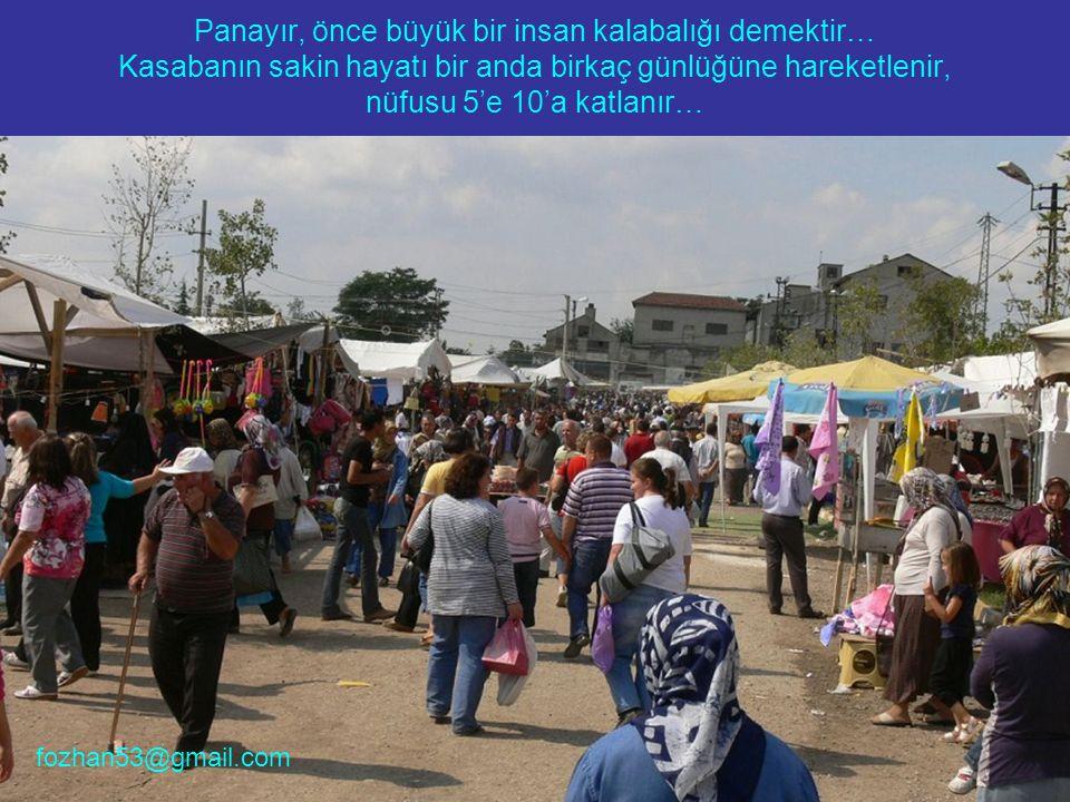 Panayır, önce büyük bir insan kalabalığı demektir… Kasabanın sakin hayatı bir anda birkaç günlüğüne hareketlenir, nüfusu 5'e 10'a katlanır…