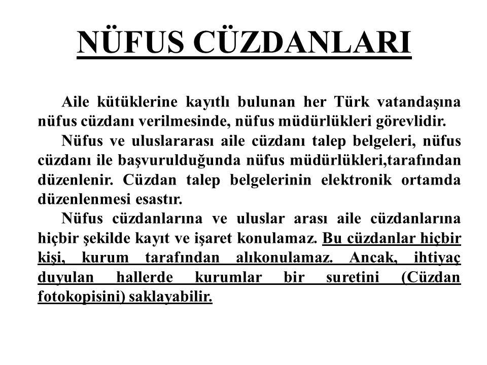 NÜFUS CÜZDANLARI Aile kütüklerine kayıtlı bulunan her Türk vatandaşına nüfus cüzdanı verilmesinde, nüfus müdürlükleri görevlidir.