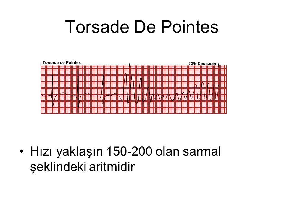 Torsade De Pointes Hızı yaklaşın 150-200 olan sarmal şeklindeki aritmidir