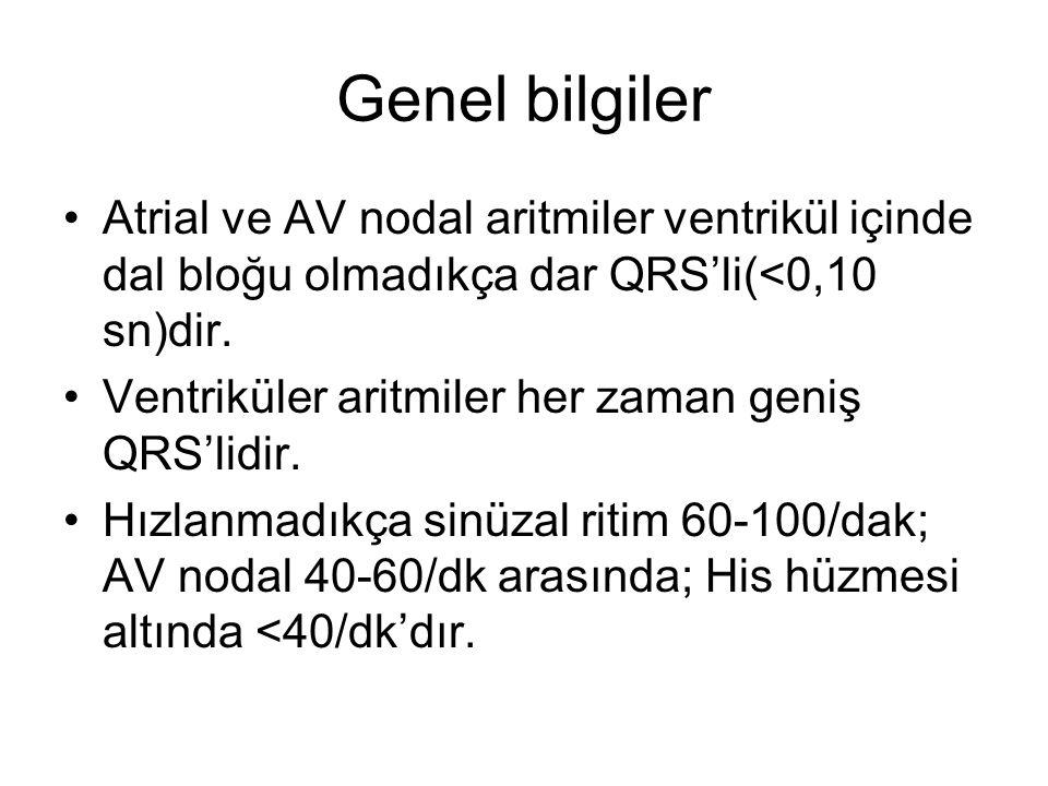 Genel bilgiler Atrial ve AV nodal aritmiler ventrikül içinde dal bloğu olmadıkça dar QRS'li(<0,10 sn)dir.