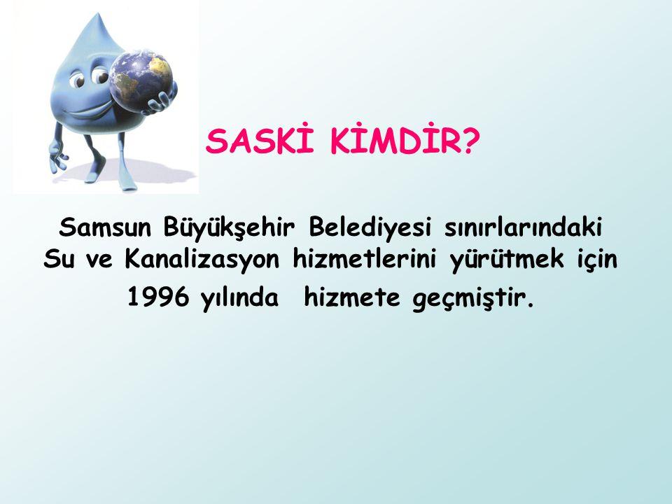 Samsun Büyükşehir Belediyesi sınırlarındaki Su ve Kanalizasyon hizmetlerini yürütmek için 1996 yılında hizmete geçmiştir.