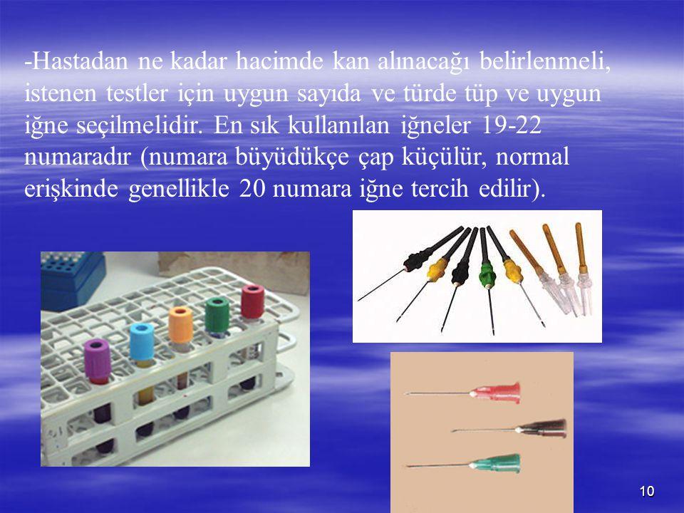 -Hastadan ne kadar hacimde kan alınacağı belirlenmeli, istenen testler için uygun sayıda ve türde tüp ve uygun iğne seçilmelidir.