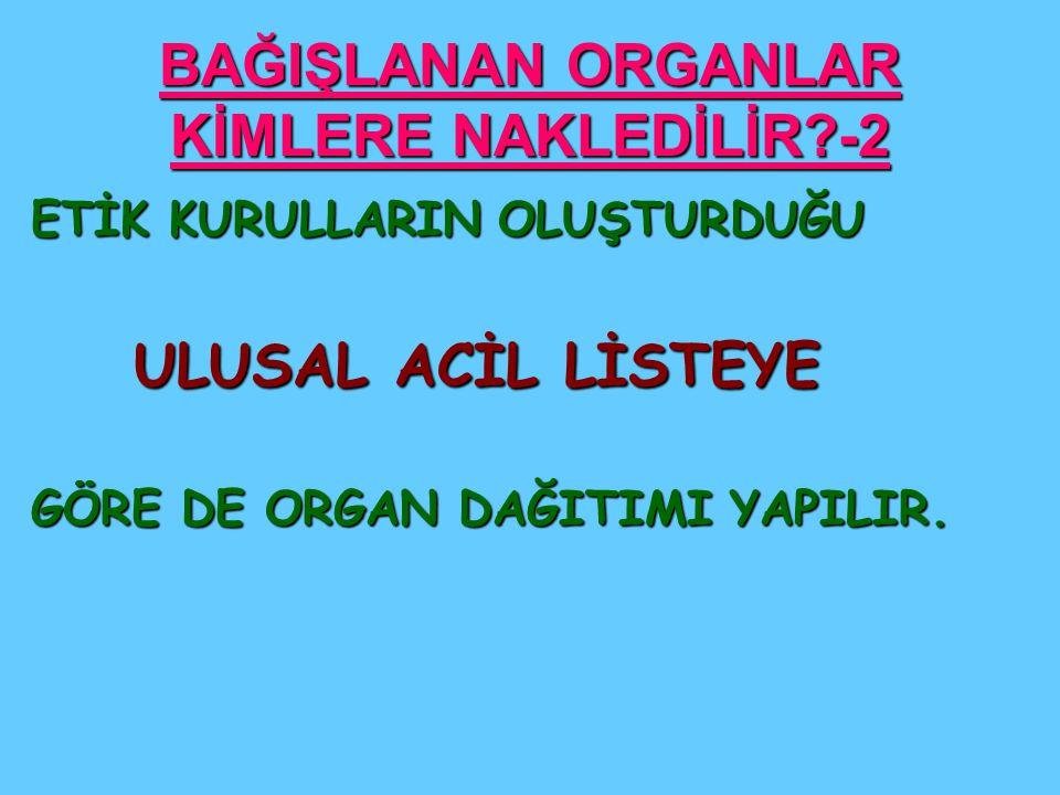 BAĞIŞLANAN ORGANLAR KİMLERE NAKLEDİLİR -2