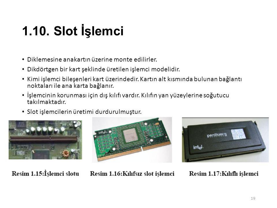 1.10. Slot İşlemci Diklemesine anakartın üzerine monte edilirler.