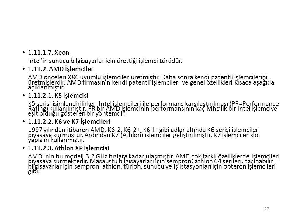 1.11.1.7. Xeon Intel'in sunucu bilgisayarlar için ürettiği işlemci türüdür. 1.11.2. AMD İşlemciler.