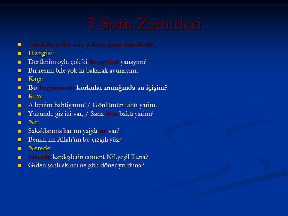5-Soru Zamirleri İsimlerin yerini soru yoluyla tutan zamirlerdir.