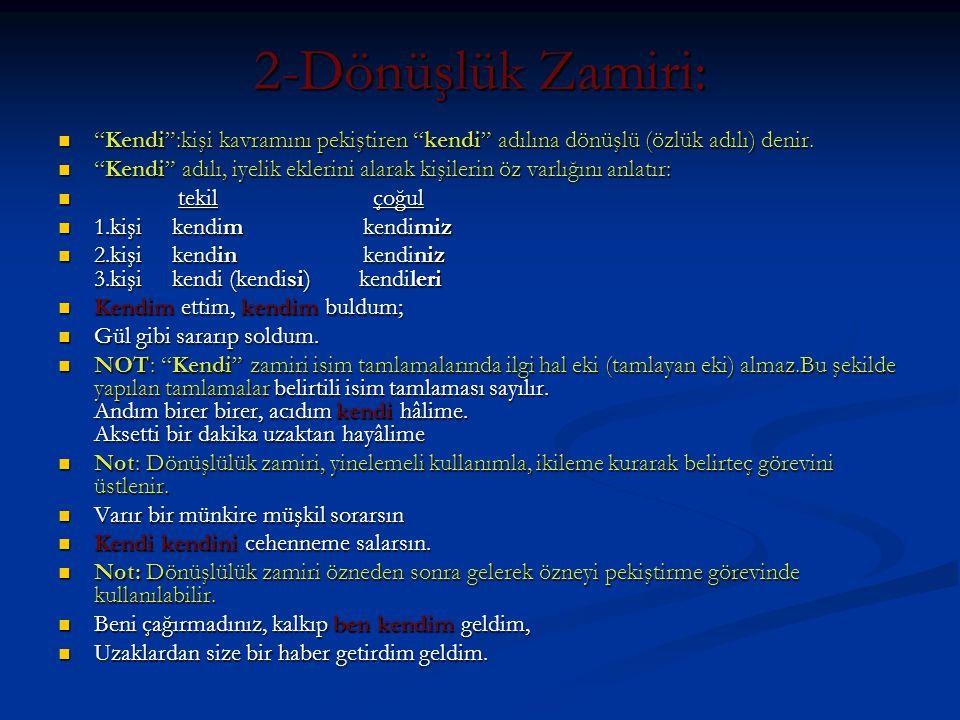 2-Dönüşlük Zamiri: Kendi :kişi kavramını pekiştiren kendi adılına dönüşlü (özlük adılı) denir.