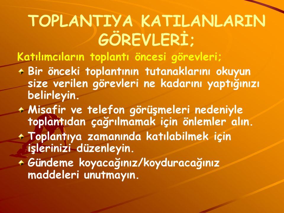 TOPLANTIYA KATILANLARIN GÖREVLERİ;