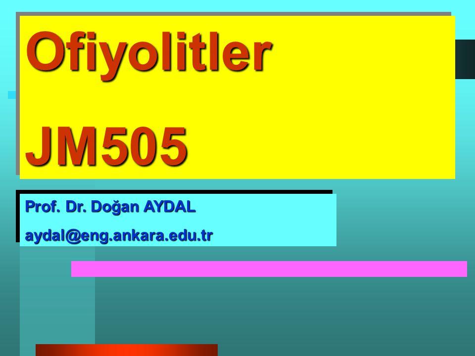 Ofiyolitler JM505 Prof. Dr. Doğan AYDAL aydal@eng.ankara.edu.tr