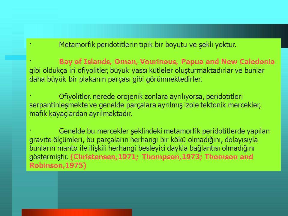 · Metamorfik peridotitlerin tipik bir boyutu ve şekli yoktur.