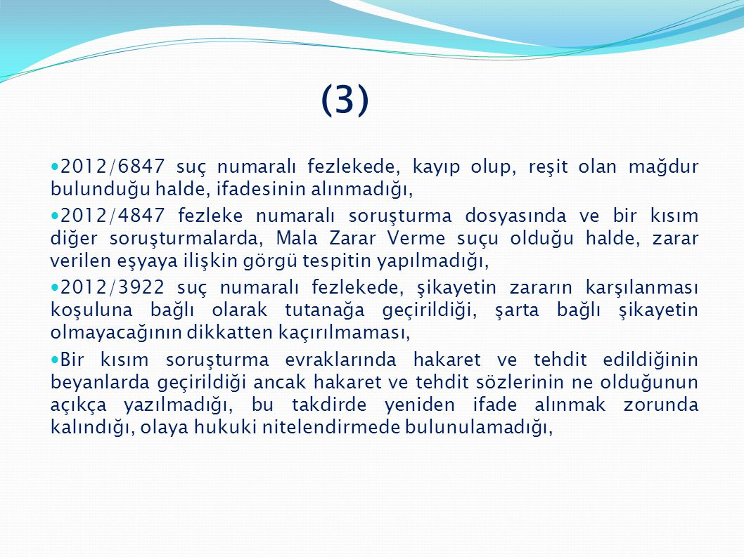 (3) 2012/6847 suç numaralı fezlekede, kayıp olup, reşit olan mağdur bulunduğu halde, ifadesinin alınmadığı,