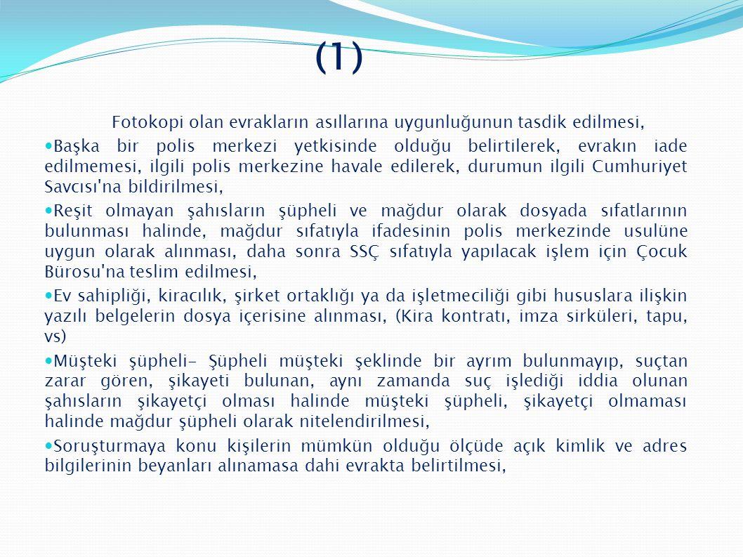 (1) Fotokopi olan evrakların asıllarına uygunluğunun tasdik edilmesi,