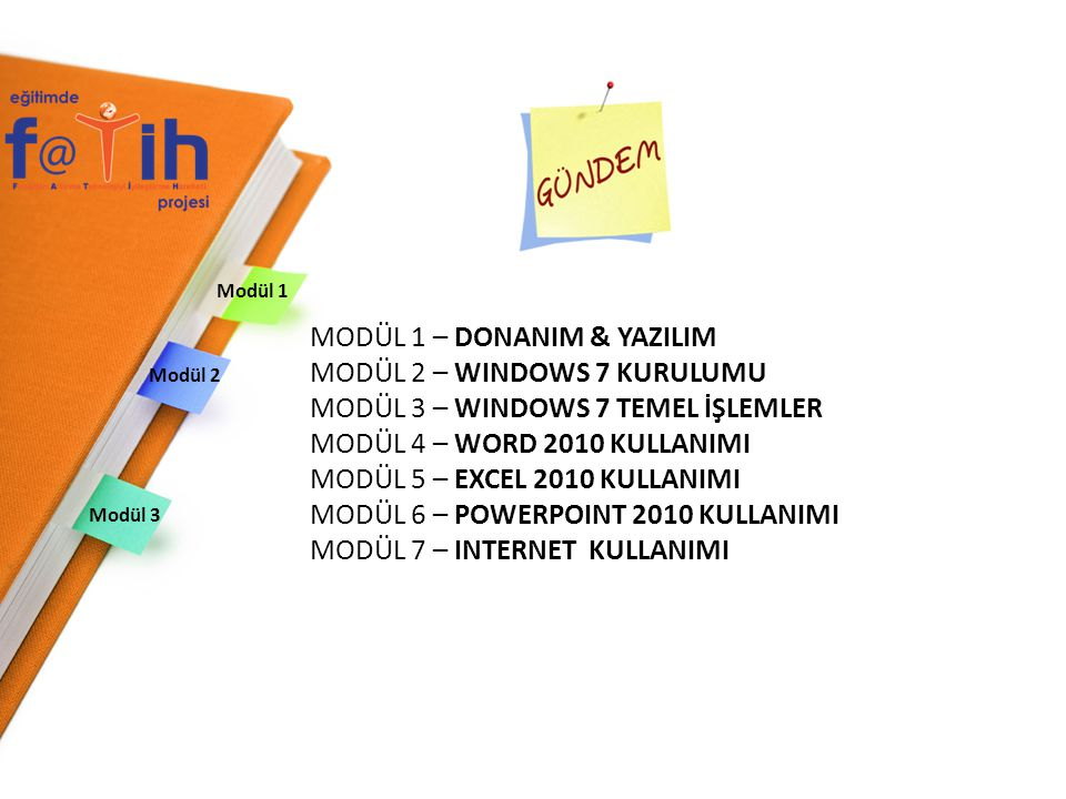 MODÜL 1 – DONANIM & YAZILIM MODÜL 2 – WINDOWS 7 KURULUMU