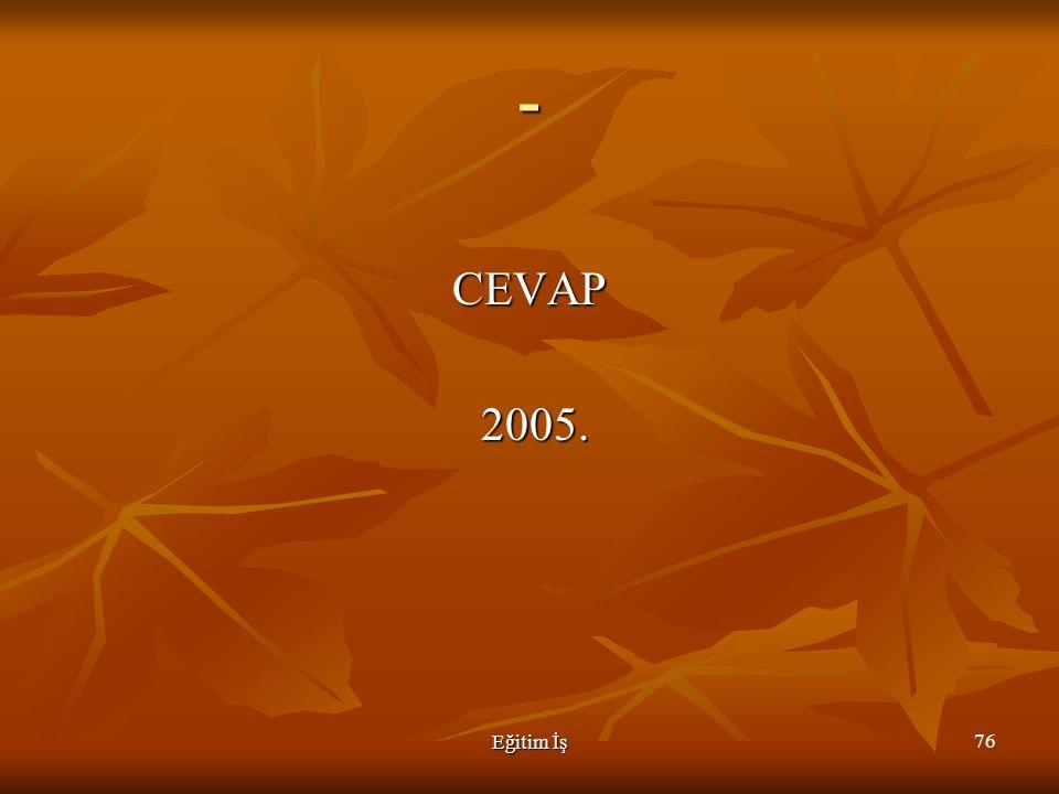 - CEVAP 2005. Eğitim İş