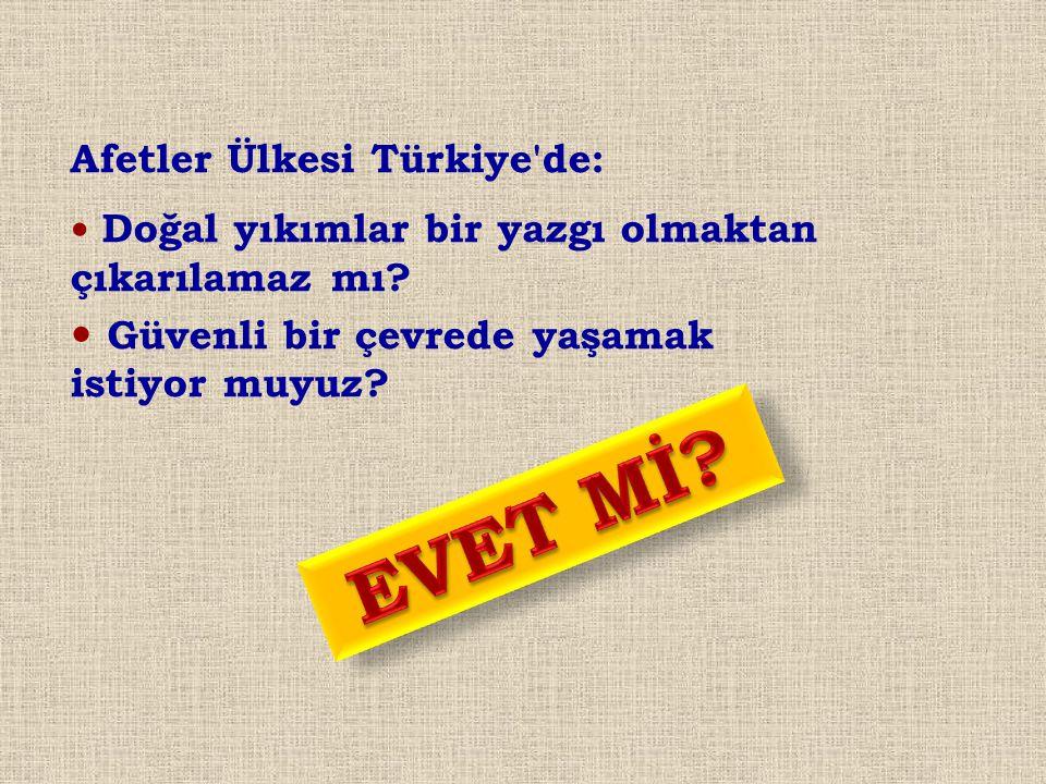EVET Mİ Afetler Ülkesi Türkiye de: