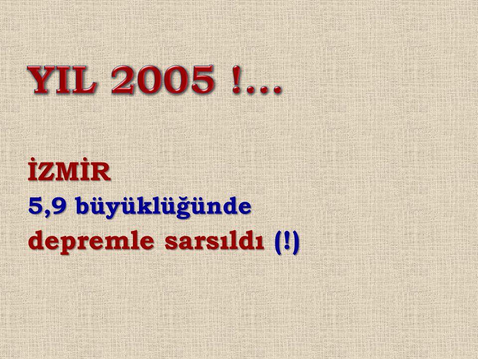 YIL 2005 !... İZMİR 5,9 büyüklüğünde depremle sarsıldı (!)