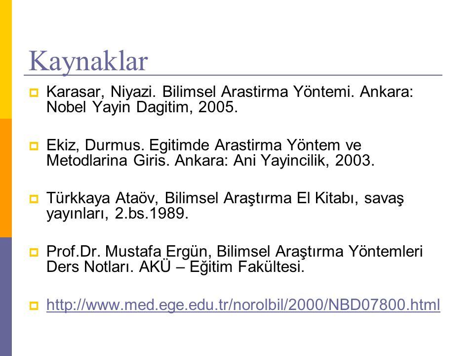 Kaynaklar Karasar, Niyazi. Bilimsel Arastirma Yöntemi. Ankara: Nobel Yayin Dagitim, 2005.
