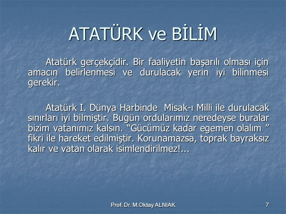 ATATÜRK ve BİLİM Atatürk gerçekçidir. Bir faaliyetin başarılı olması için amacın belirlenmesi ve durulacak yerin iyi bilinmesi gerekir.