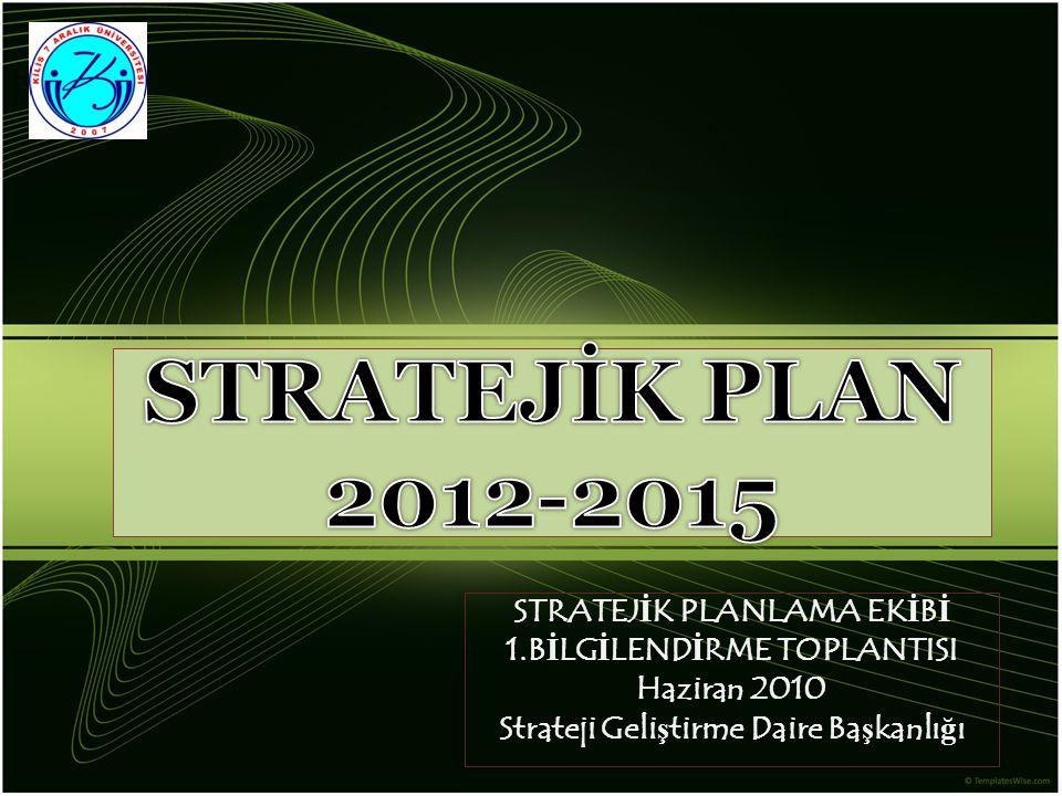 STRATEJİK PLAN 2012-2015 STRATEJİK PLANLAMA EKİBİ
