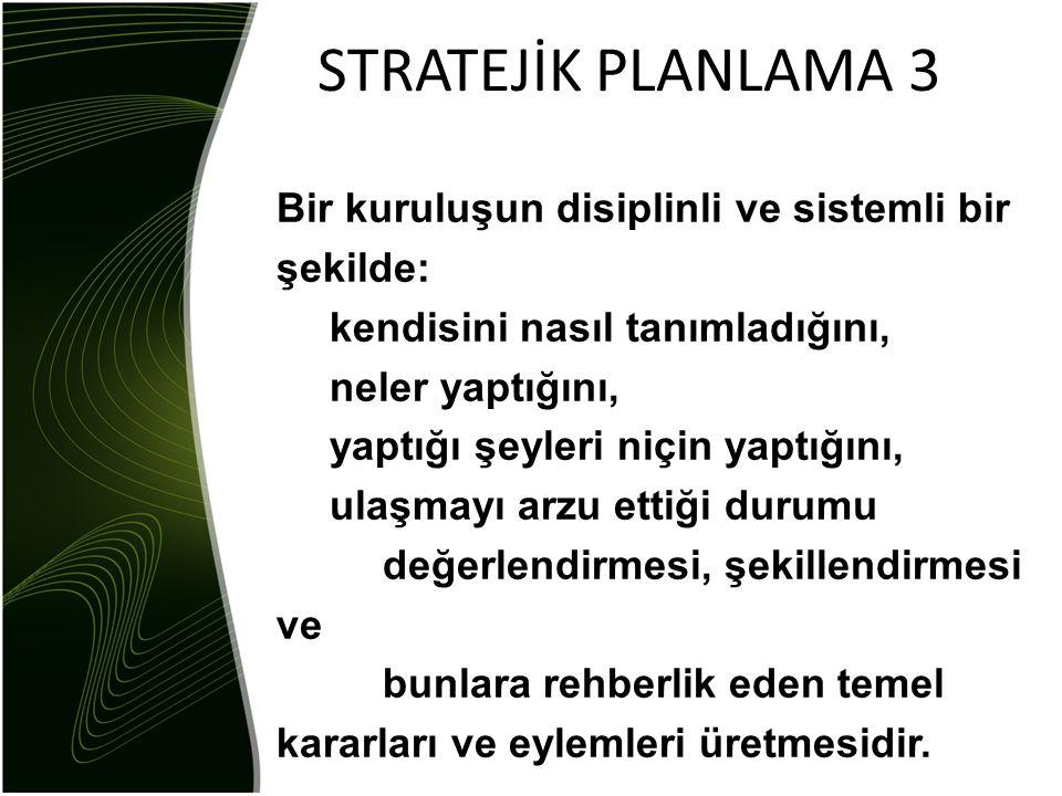 STRATEJİK PLANLAMA 3 Bir kuruluşun disiplinli ve sistemli bir şekilde: