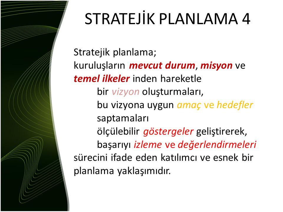 STRATEJİK PLANLAMA 4 Stratejik planlama;