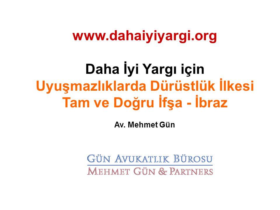 www.dahaiyiyargi.org Daha İyi Yargı için Uyuşmazlıklarda Dürüstlük İlkesi Tam ve Doğru İfşa - İbraz Av.