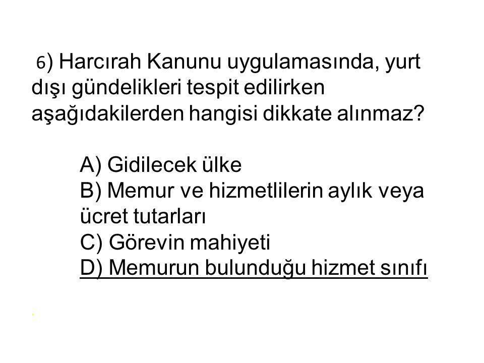 6) Harcırah Kanunu uygulamasında, yurt dışı gündelikleri tespit edilirken aşağıdakilerden hangisi dikkate alınmaz.