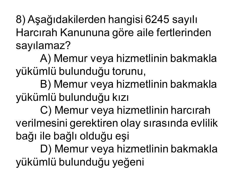 8) Aşağıdakilerden hangisi 6245 sayılı Harcırah Kanununa göre aile fertlerinden sayılamaz.