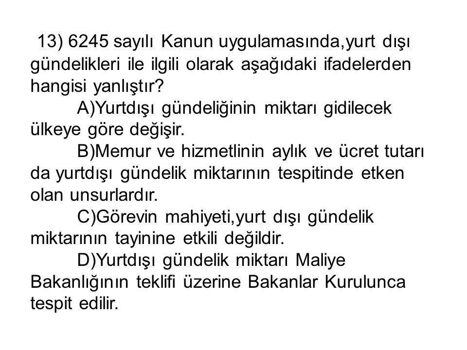 13) 6245 sayılı Kanun uygulamasında,yurt dışı gündelikleri ile ilgili olarak aşağıdaki ifadelerden hangisi yanlıştır.