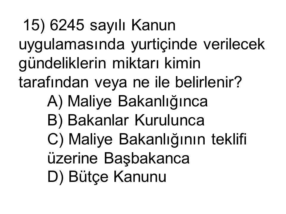 15) 6245 sayılı Kanun uygulamasında yurtiçinde verilecek gündeliklerin miktarı kimin tarafından veya ne ile belirlenir.