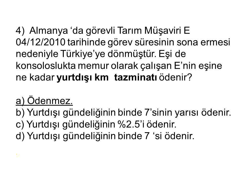 4) Almanya 'da görevli Tarım Müşaviri E 04/12/2010 tarihinde görev süresinin sona ermesi nedeniyle Türkiye'ye dönmüştür.