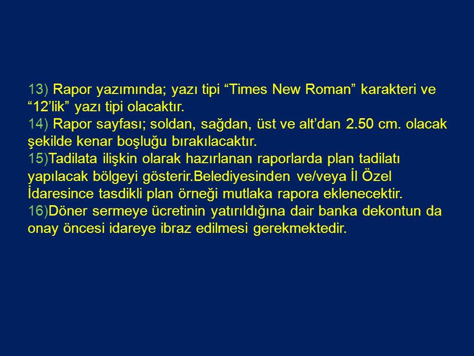 13) Rapor yazımında; yazı tipi Times New Roman karakteri ve 12'lik yazı tipi olacaktır.