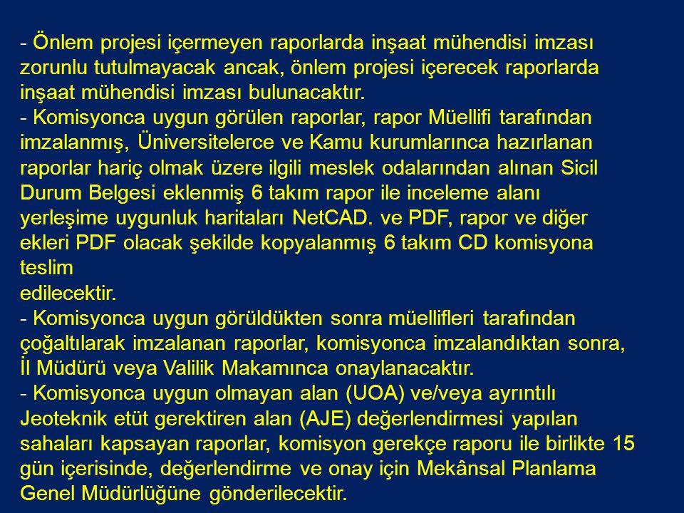 - Önlem projesi içermeyen raporlarda inşaat mühendisi imzası zorunlu tutulmayacak ancak, önlem projesi içerecek raporlarda inşaat mühendisi imzası bulunacaktır.